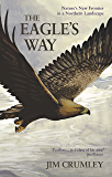 The Eagle's Way: Nature's New Frontier in a Northern Landscape