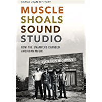 Muscle Shoals Sound Studio: How the Swampers Changed American Music book cover