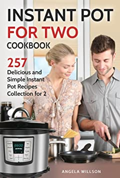 Instant Pot for Two Cookbook: 257 Delicious and Simple Instant Pot Recipes Collection for 2
