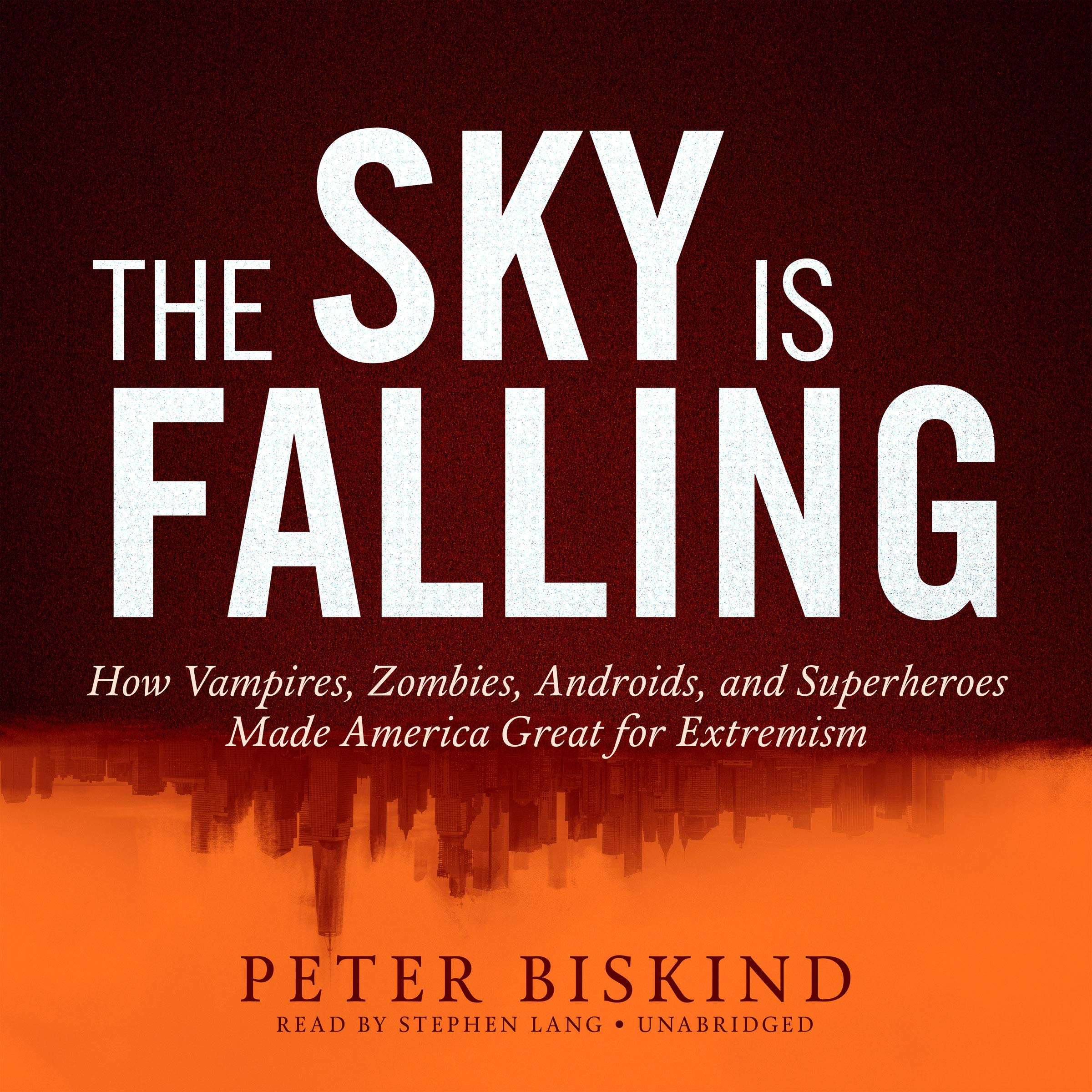 The Sky Is Falling: How Vampires, Zombies, Androids, and Superheroes Made America Great for Extremism
