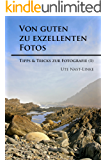 Von guten zu exzellenten Fotos (Tipps & Tricks zur Fotografie 1)