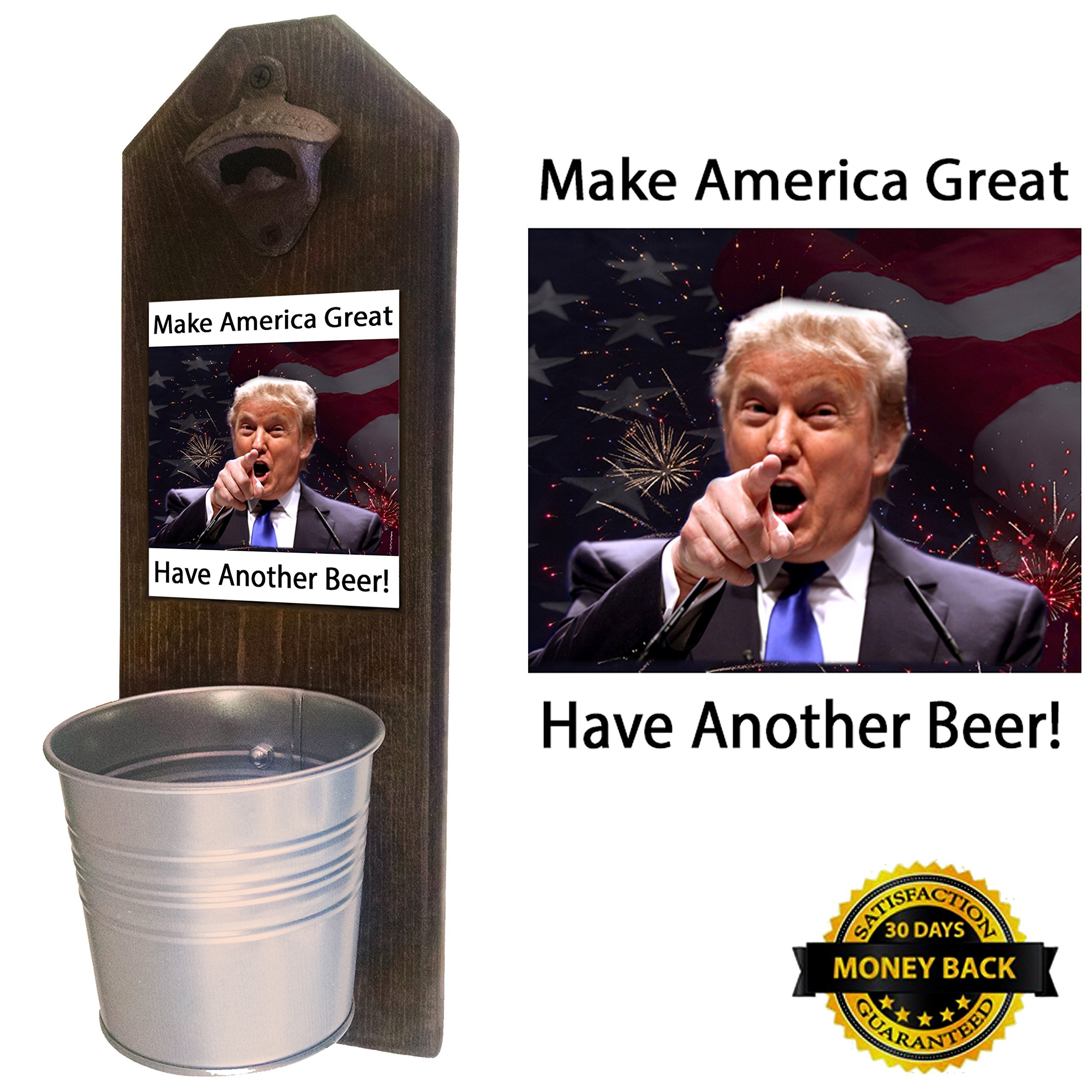 Trump - Make America Great, Have Another Beer - Bottle Opener and Cap Catcher. Handcrafted by a Vet. Solid Pine. Rustic cast iron bottle opener and galvanized bucket. Also a great Trump Hat Holder!
