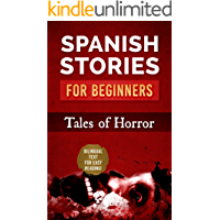 Spanish Stories For Beginners: Tales of Horror / Historias de terror: Bilingual Spanish Reader With Parallel Texts - Short Stories For Spanish Learners