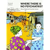 Where There Is No Psychiatrist: A Mental Health Care Manual 2ed