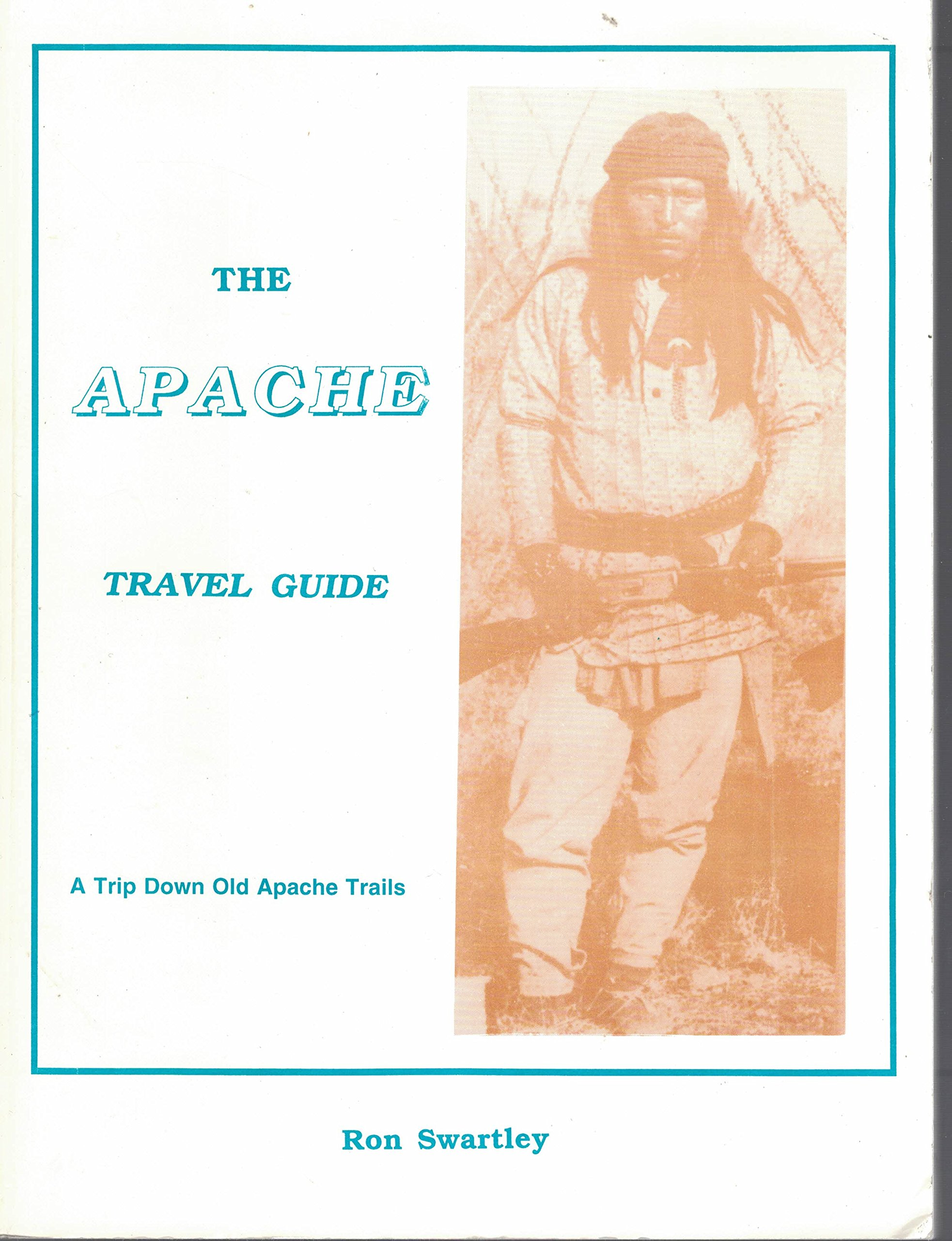 The Apache Travel Guide: A Guide to Historic Apache Indian ...