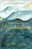 Made to Move Mountains: How God Uses Our Dreams and Disasters to Accomplish the Impossible