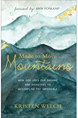 Made to Move Mountains: How God Uses Our Dreams and Disasters to Accomplish the Impossible Kindle Edition