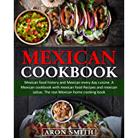 Mexican Cookbook: mexican food history and Mexican every day cuisine. A Mexican cookbook with mexican food Recipes and…