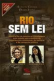 Rio sem lei: Como o Rio de Janeiro se transformou num estado sob o domínio de organizações criminosas, da barbárie e da corrupção política (História Agora Livro 15)