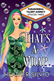 That's a Wrap (Paranormal Talent Agency Book 3)
