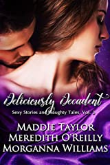 Deliciously Decadent (Sexy Stories and Naughty Tales Book 3) Kindle Edition