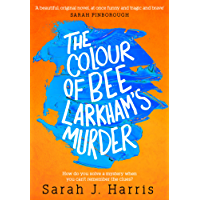 The Colour of Bee Larkham's Murder: An extraordinary, gripping and uplifting debut