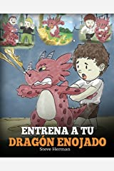 Entrena a Tu Dragón Enojado (Train Your Angry Dragon): Enseña a Tu Dragón a Ser Paciente. Un Adorable Cuento Infantil Para Enseñar a Los Niños Sobre y ... Edition) (My Dragon Books Español nº 2) Kindle Edition