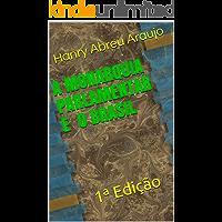 A MONARQUIA PARLAMENTAR E O BRASIL: 1ª Edição