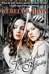 Kindred and Affinity: When the man you love marries the sister you hate. A family saga of love and betrayal Kindle Edition