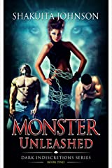 Dark Indiscretions: Monster Unleashed (Dark Indiscretions Series Book 2) Kindle Edition