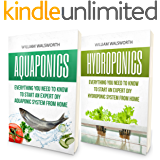 Aquaponics: From Beginner to Expert - Hydroponics & Aquaponics 2 Book Bundle - Exact Blueprint to Aquaponic & Hydroponic Organic Gardening From Home (Aquaponics ... For Beginners, Hydroponics For Beginners)