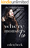 Where Monsters Lie: An Academy Bully Romance (The Monster Within Book 2)