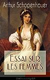 Essai sur les femmes(L'édition intégrale): Leur destinée, Le mariage- un piège et une servitude, Beauté passagère, La dame en Occident, L'honneur des femmes…