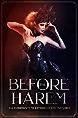 Before the Harem: An Anthology of Reverse Harem Prequels Kindle Edition