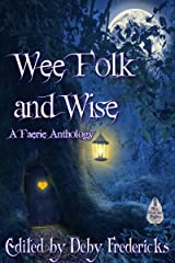Wee Folk and Wise: A Faerie Anthology Kindle Edition