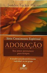 Série Crescimento Espiritual - Vol. 5 - ADORAÇÃO: 8 estudos para desenvolvimento individual ou em grupo