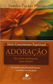 Serie Crescimento Espiritual - V. 05 - Adoracao