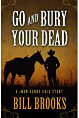 Go and Bury Your Dead (A John Henry Cole Story) Hardcover
