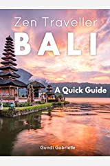 BALI - Zen Traveller: A Quick Travel Guide (Zen Traveller Guides Book 1) Kindle Edition
