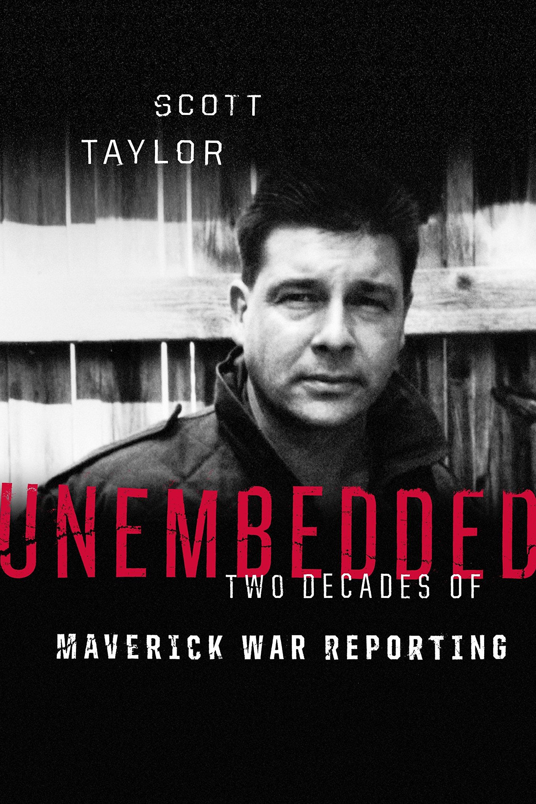 Unembedded: Two Decades of Maverick War Reporting: Scott Taylor:  9781553652922: Amazon.com: Books