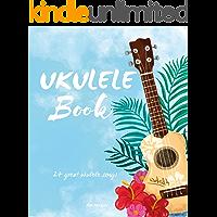 Ukulele Book: 24 Great Ukulele Songs: Ukulele - Ukulele Books - Ukulele Book - Ukulele Chord - Ukulele Songbook - Ukulele Music - Ukulele Chord Chart - Ukulele Beginner - Ukulele Songs - Beginner