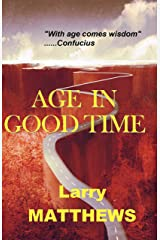 Age in Good Time: Lives and Lessons from Seven Men in their Seventies Kindle Edition
