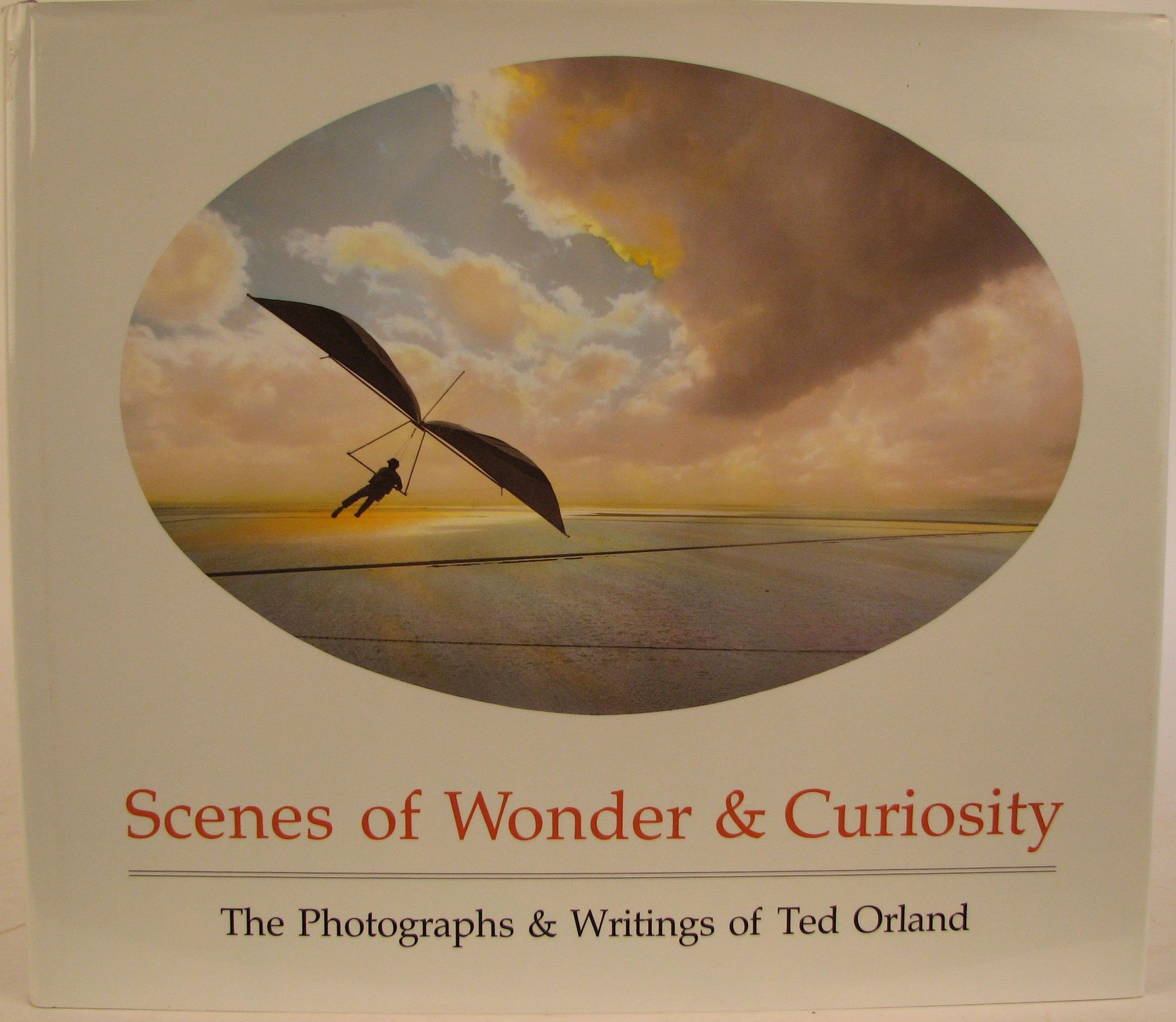 scenes of wonder curiosity the photographs writings of ted orland