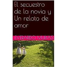 El secuestro de la novia y Un relato de amor (Spanish Edition) Aug 21, 2012