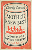 Mother Knew Best: Memoirs of a London Girlhood (Dorothy Scannell's East End Memoirs)