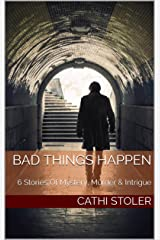 BAD THINGS HAPPEN: 6 Stories Of Mystery, Murder & Intrigue Kindle Edition