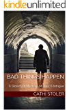 BAD THINGS HAPPEN: 6 Stories Of Mystery, Murder & Intrigue