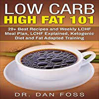 Low Carb High Fat 101: 20+ Best Recipes and Weekly LCHF Meal Plan, LCHF Explained, Ketogenic Diet and Fat Adapted…