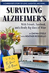 Surviving Alzheimer's With Friends, Facebook, and a Really Big Glass of Wine: A caregiver's guide to love, humor, patience, confusion, anger, and wine Kindle Edition