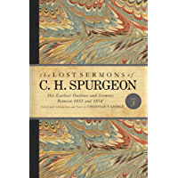 The Lost Sermons of C. H. Spurgeon Volume III: A Critical Edition of His Earliest Outlines and Sermons between 1851 and 1854 (The Lost Sermons of C.H. Spurgeon Book 3)