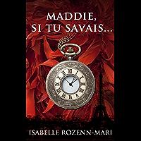 Maddie, si tu savais... (French Edition)