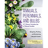 Annuals, Perennials, and Bulbs: 377 Flower Varieties for a Vibrant Garden (Creative Homeowner) 600 Photos and Over 40 Step-by
