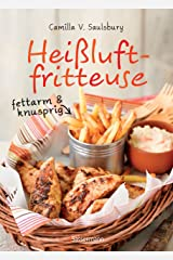 Heißluftfritteuse - fettarm & knusprig: Die besten Rezepte zum Frittieren, Garen, Backen & Braten (German Edition) Kindle Edition