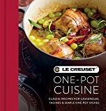 Le Creuset One-pot Cuisine: Classic Recipes for Casseroles, Tagines & Simple One-pot Dishes
