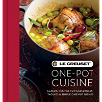 Le Creuset One-pot Cuisine: Classic Recipes for Casseroles, Tagines & Simple One-pot Dishes (English Edition)