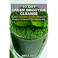 10 Day Green Smoothie Cleanse: 50 New  Cholesterol Crusher Recipes To Reduce Cholesterol The Natural Way (English Edition)