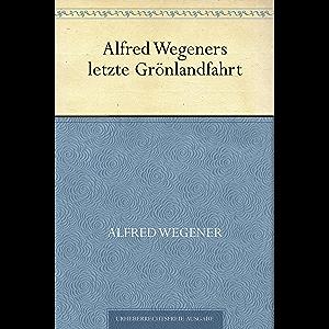 Alfred Wegeners letzte Grönlandfahrt (German Edition)