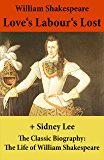 Love's Labour's Lost (The Unabridged Play) + The Classic Biography: The Life of William Shakespeare
