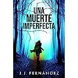 Una muerte imperfecta: Thriller Psicológico | Misterio | Suspense | Intriga | Amor (Spanish Edition)