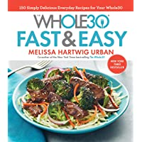 The Whole30 Fast & Easy Cookbook: 150 Simply Delicious Everyday Recipes for Your...